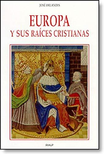 Europa y sus raíces cristianas (Historia y Biografías) por José Orlandis Rovira