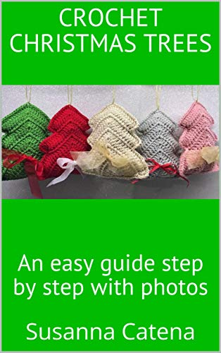 Crochet Christmas Trees: An easy guide step by step with photos (special christmas Book 2) (English Edition) -