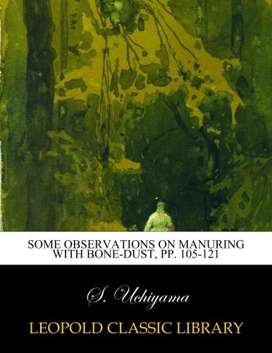 Some observations on manuring with bone-dust, pp. 105-121 por S. Uchiyama