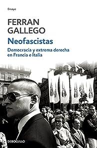 Neofascistas. Democracia y extrema derecha en Francia e Italia par Ferran Gallego