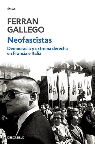 Neofascistas. Democracia y extrema derecha en Francia e Italia (ENSAYO-HISTORIA) por Ferran Gallego
