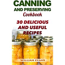 Canning and Preserving Cookbook: 30 Delicious and Useful Recipes (English Edition)