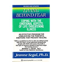 Living Beyond Fear: Coping with the Emotional Aspects of Life-Threatening Illnesses by Jeanne Segal Ph.D. (1989-10-14)