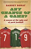 Any Chance of a Game?: A Season at the Ugly End of Park Football