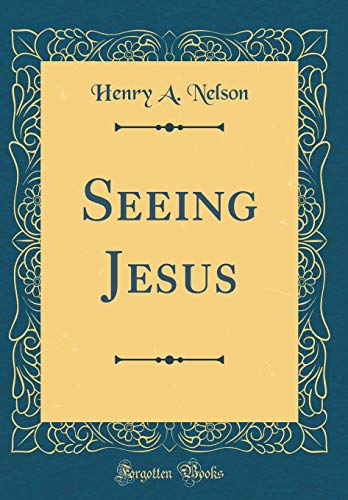 Seeing Jesus (Classic Reprint)