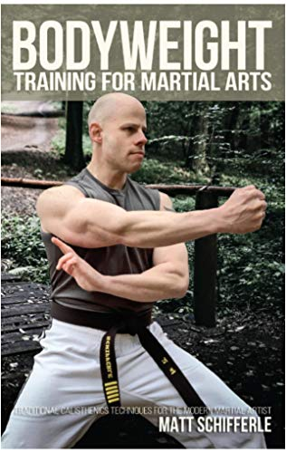 Bodyweight Training for Martial Arts: Traditional Calisthenics Techniques for the Modern Martial Artist (English Edition)