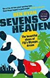 Sevens Heaven: The Beautiful Chaos of Fijis Olympic Dream: WINNER OF THE TELEGRAPH SPORTS BOOK OF THE YEAR 2019