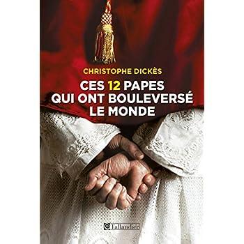 Ces 12 papes qui ont bouleversé le monde