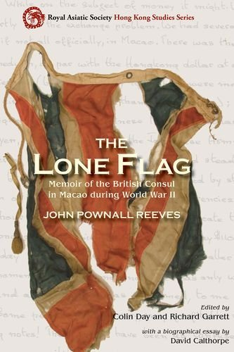 The Lone Flag: Memoir of the British Consul in Macao During World War II (Royal Asiatic Society Hong Kong Studies Series) by John Pownall Reeves (2014-07-01) (British Open Flag)