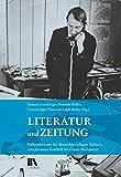 Literatur und Zeitung: Fallstudien aus der deutschsprachigen Schweiz von Jeremias Gotthelf bis Dieter Bachmann -