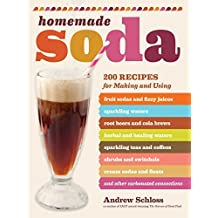Homemade Soda: 200 Recipes for Making & Using Fruit Sodas & Fizzy Juices, Sparkling Waters, Root Beers & Cola Brews, Herbal & Healing Waters, ... & Floats, & Other Carbonated Concoctions by Andrew Schloss (2011-06-01)