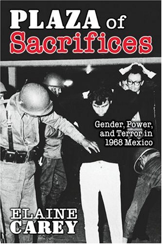 Plaza of Sacrifices: Gender, Power, and Terror in 1968 Mexico (Dialogos)