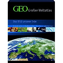 GEO - Großer Weltatlas: Das Bild unserer Erde. Mit thematischen Karten zur Globalisierung und Sonderteil zum Zeitalter der großen Entdeckungen