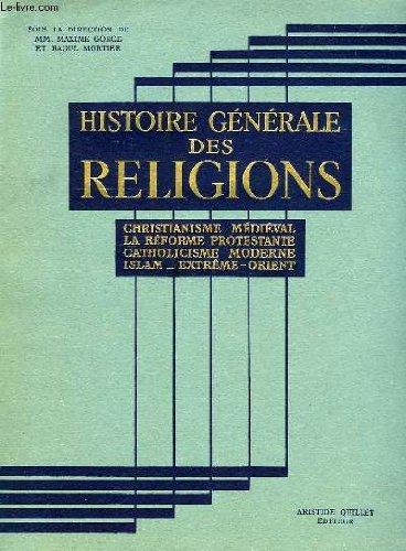 Histoire générale des religions. Tome IV: Christianisme médiéval -La réforme protestante -Catholicisme moderne -Islam -Extrême Orient