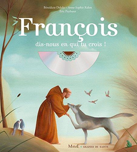 François, dis-nous en qui tu crois (1CD audio) par Bénédicte Delelis