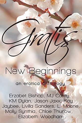Gratis : New Beginnings: an erotica anthology (Gratis Anthologies ...