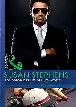 The Shameless Life of Ruiz Acosta (Mills & Boon Modern) by [Stephens, Susan]