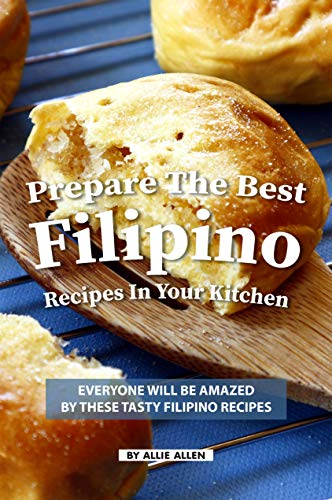 Prepare the Best Filipino Recipes in Your Kitchen: Everyone Will Be Amazed by These Tasty Filipino Recipes (English Edition) Candy Kitchen
