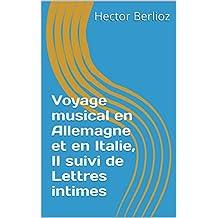 Voyage musical en Allemagne et en Italie, II suivi de Lettres intimes (French Edition)