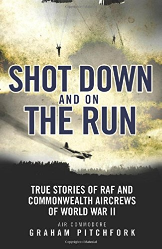 shot-down-and-on-the-run-true-stories-of-raf-and-commonwealth-aircrews-of-world-war-ii