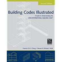 Building Codes Illustrated: A Guide to Understanding the 2006 International Building Code by Francis D. K. Ching (2006-11-28)