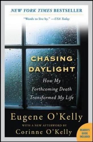 Chasing Daylight: How My Forthcoming Death Transformed My Life por Eugene O'Kelly