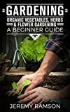 #3: Gardening: Organic Vegetable, Herbs & Flower Gardening- A Beginner Guide (Gardening, Organic Gardening, how to start a garden, growing vegetables, herb gardening Book 1)