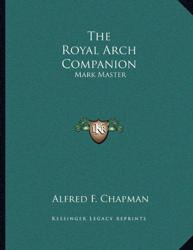 The Royal Arch Companion: Mark Master