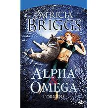 Alpha & Omega, Tome Préquelle: L'Origine