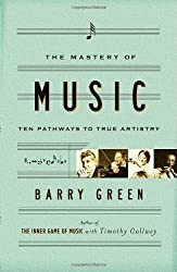 The Mastery of Music: Ten Pathways to True Artistry by Barry Green (2005-05-10)