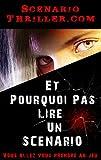 Telecharger Livres Et pourquoi pas lire un scenario Laissez vous prendre au jeu SCENARIOTHRILLER COM t 1 (PDF,EPUB,MOBI) gratuits en Francaise