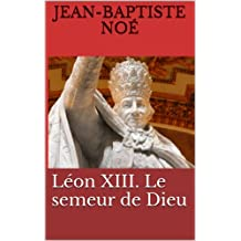 Léon XIII. Le semeur de Dieu