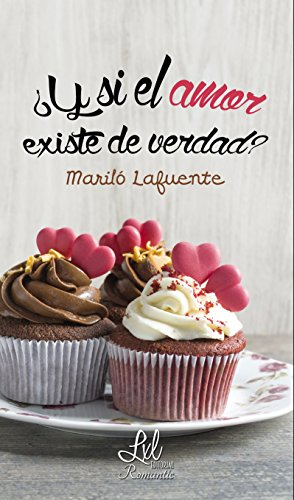 ¿Y si el amor existe de verdad? por Mariló Lafuente