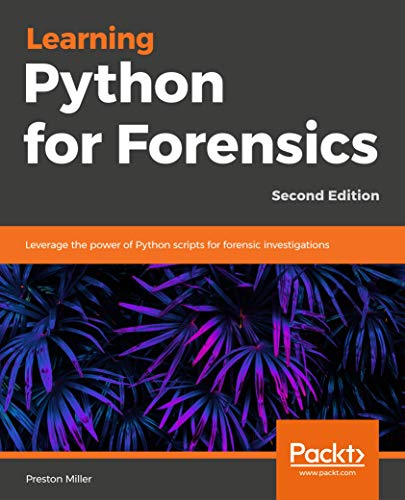 Learning Python for Forensics - Second Edition: Leverage the power of Python scripts for forensic investigations (English Edition)