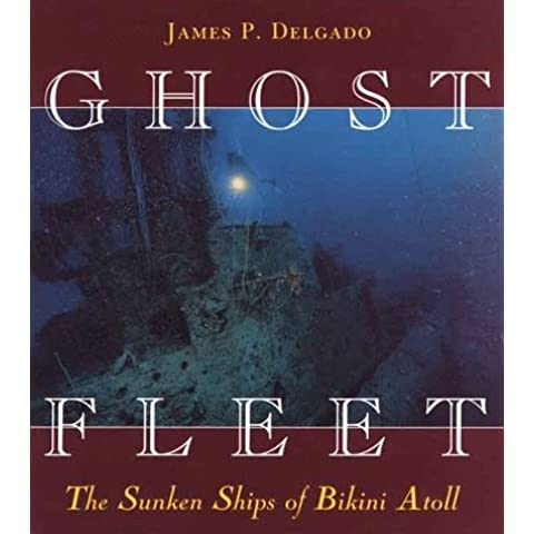 Ghost Fleet: The Sunken Ships of Bikini Atoll by James P. Delgado (1999-08-02)