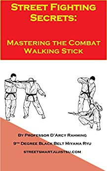 Street Fighting Secrets: Mastering the Combat Walking Stick (English Edition)