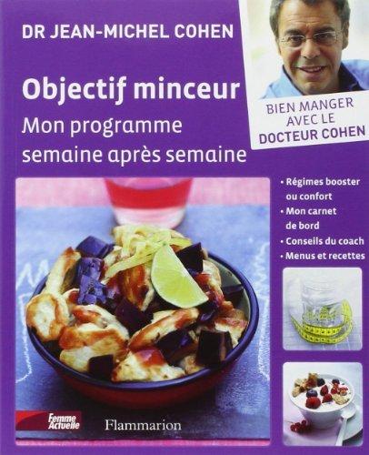 Objectif minceur : Mon programme pour maigrir semaine après semaine de Jean-Michel Cohen (26 janvier 2011) Broché