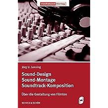 Sound-Design - Sound-Montage - Soundtrack-Komposition: Über die Gestaltung von Filmton
