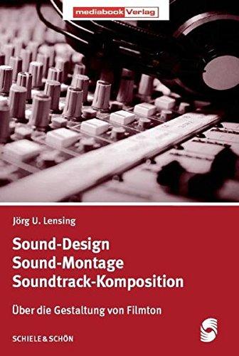 Sound-Design - Sound-Montage - Soundtrack-Komposition: Über die Gestaltung von Filmton (Sound Design Für Film)