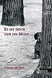 Es ist doch nur ein Hund ...: Trauer um Tiere (Das besondere Hundebuch)