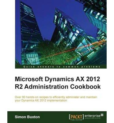 microsoft-dynamics-ax-2012-r2-administration-cookbook-author-simon-buxton-nov-2013
