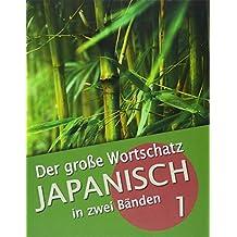 Der große Wortschatz Japanisch in zwei Bänden Band 1: Die wichtigsten Vokabeln thematisch geordnet