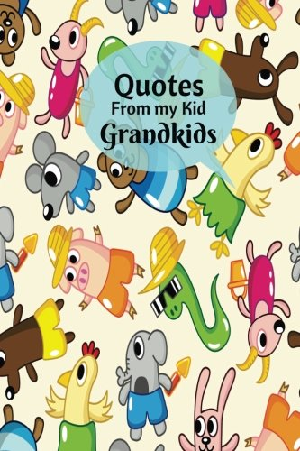Quotes From My Kid Grandkids: Record Hilarious, Cheeky, Silly, Wise Positive & Shocking Random Things Your Children Say, Memorable Collection Of Words ... 6x9 inches Paperback: Volume 17 (Parenting) por Divine Stationaries
