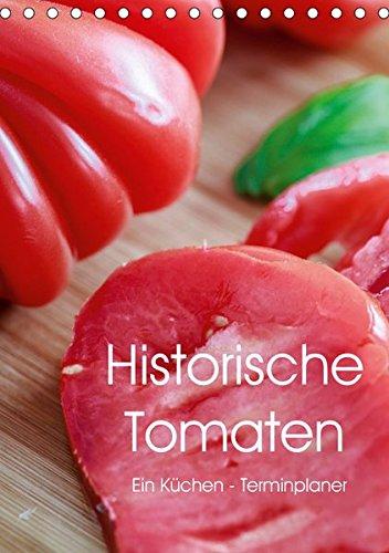 Historische Tomaten - Ein Küchen Terminplaner (Tischkalender 2019 DIN A5 hoch): Alte Tomatensorten genussvoll angerichtet. (Planer, 14 Seiten ) (CALVENDO Lifestyle)