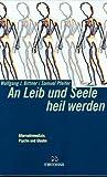 An Leib und Seele heil werden: Alternativmedizin, Psyche und Glaube - Wolfgang J Bittner, Samuel Pfeifer