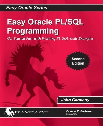 Easy Oracle PL/SQL Programming: Get Started Fast with Working PL/SQL Code Examples (Easy Oracle Series) (Volume 8) by John Garmany (2010-08-01)