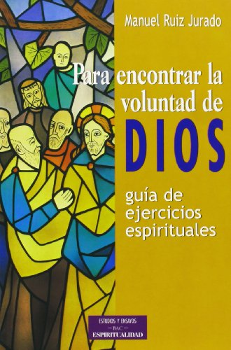 Para encontrar la voluntad de Dios: Guía de ejercicios espirituales (ESTUDIOS Y ENSAYOS) por Manuel Ruiz Jurado
