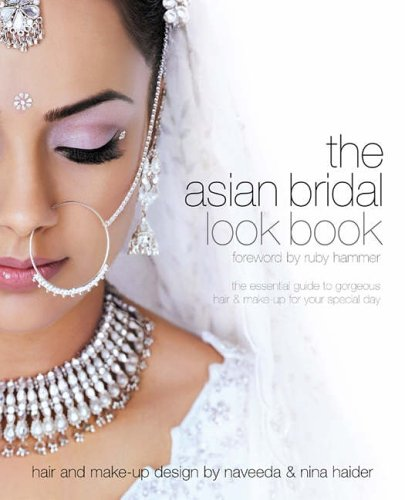 Guide Bridal (Asian Bridal Look Book: The Essential Guide to Gorgeous Hair and Make-up for Your Special Day (Bridal Look Books))