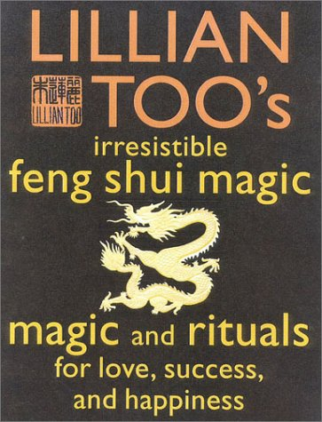Lillian Too's Irresistible Book of Feng Shui Magic: 48 Sure Ways to Create Magic in Your Living Space