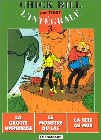 Chick Bill - L'Intégrale, tome 3 : La Grotte mystérieuse - Le Monstre du lac - La Tête au mur